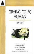Trying to Be Human Zen Talks from Cheri Huber