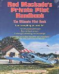 Rod Machado's Private Pilot Handbook The Ultimate Private Pilot Book