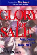 Glory for Sale Fans, Dollars and the New NFL