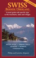 SWISS Bernese Oberland : A Travel Guide with Specific Trips to the Mountains, Lakes and Vill...
