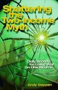 Shattering the Two-Income Myth: Daily Secrets for Living Well on One Income