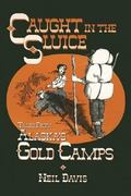 Caught in the Sluice Tales from Alaska's Gold Camps