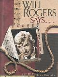 Will Rogers Says...Favorite Quotations Favorite Quotations Selected by the Will Rogers Memor...
