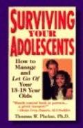 Surviving Your Adolescents: How to Manage and Let Go of Your 13 to 18 Year Olds
