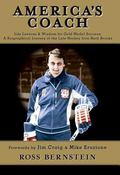 America's Coach Life Lessons & Wisdom for Gold Medal Success A Biographical Journey of the L...
