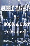 Bubble Markets and Boom and Bust Cycles - Khafra K. Om-R