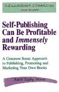 Self-Publishing Can Be Profitable and Immensely Rewarding A Common Sense Approach to Publish...