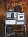 The Old Farmhouse Kitchen; Recipes and Old-Time Nostalgia