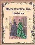 Reconstruction Era Fashions 350 Sewing, Needlework, & Millinery Patterns 1867-1868