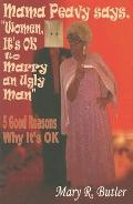 Mama Peavy Says Women, It's OK to Marry an Ugly Man: 5 Good Reasons why It's OK