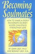 Becoming Soulmates How to Share a Deeply Passionate Journey Where Challenges Strengthen Love