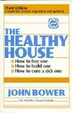 The Healthy House: How to buy one, How to build one, How to cure a sick one