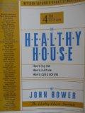 The Healthy House : How to buy one, How to build one, How to cure a sick one, 4th revised ed.