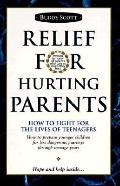 Relief For Hurting Parents How To Fight For The Lives Of Teenagers How To Prepare Younger Ch...