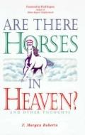 Are There Horses in Heaven? And Other Thoughts  Sermons Preached in the Shadyside Presbyteri...