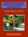 Energy-Efficient and Environmental Landscaping: Cut Your Utility Bills by up to 30 Percent a...