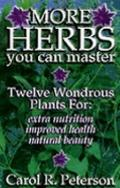 More Herbs You Can Master: Twelve Wondrous Plants for Extra Nutrition, Improved Health, Natu...