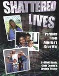 Shattered Lives Portraits from America's Drug War