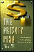 Privacy Plan How to Keep What You Own Secret from High-Tech Snoops, Lawyers & Con Men