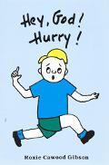 Hey, God! Hurry!