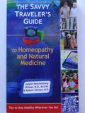Savvy Traveler's Guide to Homeopathy and Natural Medicine : Healthy and Practical Tips Every...