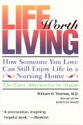 Life Worth Living How Someone You Love Can Still Enjoy Life in a Nursing Home