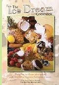 The Ice Dream Cookbook: Dairy-Free Ice Cream Alternatives w/ Gluten-Free Cookies, Compotes a...