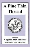 A Fine Thin Thread: Poems by Virginia Aten Pritchett