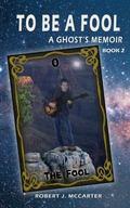 To Be a Fool : A Ghost's Memoir, Book 2