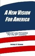 New Vision for America : Natural Law Principles for the 21st Century