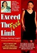 Exceed the Feed Limit Without Getting Caught Out of the Fat Lane into a Healthier Life Witho...