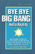 Bye Bye Big Bang: Hello Reality