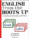 English from the Roots Up Help for Reading, Writing, Spelling, and S.A.T. Scores  Greek Latin