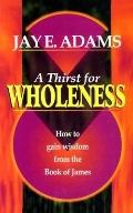 Thirst for Wholeness How to Gain Wisdom from the Book of James