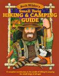 Buck Wilder's Small Twig Hiking and Camping Guide: A Complete Introduction to the World of...
