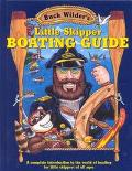 Buck Wilder's Little Skipper Boating Guide A Complete Introduction to the World of Boating f...