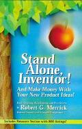Stand Alone, Inventor! And Make Money With Your New Product Ideas!