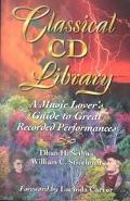 Classical Cd Library A Music Lover's Guide to Great Recorded Performances