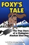 Foxy's Tale The True Story of a Champion Alaskan Sled Dog