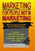 Marketing for People Not in Marketing How Everyone Can Build Customer Relationships