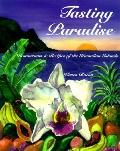 Tasting Paradise: Restaurants and Recipes of the Hawaiian Islands