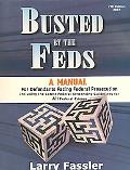 Busted by the Feds A Manual for Defendants Facing Federal Prosecution