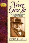 Never Give in: The Extraordinary Character of Winston Churchill - Stephen Mansfield - Hardcover