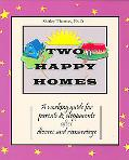 Two Happy Homes A Working Guide for Parents & Stepparents after Divorce and Remarriage
