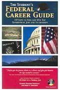 Student's Federal Career Guide 10 Steps to Find and Win Top Government Jobs and Internships