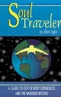 Soul Traveler A Guide to Out of Body Experiences and the Wonders Beyond