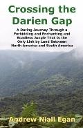 Crossing the Darien Gap: A Daring Journey Through a Forbidding and Enchanting and Roadless J...