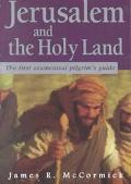 Jerusalem and the Holy Land: The First Ecumenical Pilgrim's Guide - James R. McCormick - Pap...