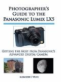Photographer's Guide to the Panasonic Lumix LX5 : Getting the Most from Panasonic's Advanced...