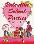 Valentine School Parties What Do I Do?